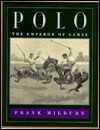 Polo: The Emperor of Games - Frank Milburn