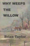 Why Weeps The Willow - Brian Taylor, Jeremy Taylor