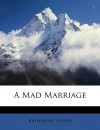 A Mad Marriage - Katharine Tynan