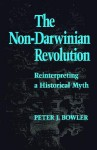 The Non-Darwinian Revolution: Reinterpreting a Historical Myth - Peter J. Bowler