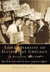 The University of Illinois at Chicago:: A Pictorial History - Fred W. Beuttler, Robert V. Remini, Melvin G. Holli