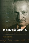 On the Way to Heidegger's Contributions to Philosophy - Parvis Emad