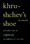 Khrushchev's Shoe: And Other Ways To Captivate An Audience Of One To One Thousand - Roy Underhill