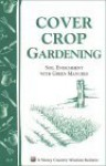 Cover Crop Gardening: Soil Enrichment with Green Manures/Storey's Country Wisdom Bulletin A-05 - Storey Publishing