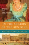 In the Shadow of the Sun King - Golden Keyes Parsons