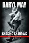 Chasing Shadows - Daryl May