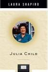Julia Child (Penguin Lives Biographies) - Laura Shapiro