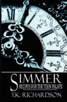 Simmer: Recipes for the Teen Palate - T.K. Richardson