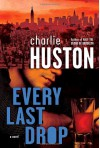 Every Last Drop - Charlie Huston