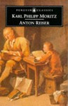 Anton Reiser: A Psychological Novel (Penguin Classics) - Karl Philipp Moritz, Ritchie Robertson