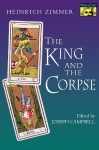 The King and the Corpse: Tales of the Soul's Conquest of Evil - Heinrich Zimmer