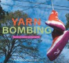 Yarn Bombing: The Art of Crochet and Knit Graffiti - Mandy Moore, Leanne Prain