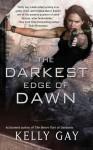 The Darkest Edge of Dawn - Kelly Gay