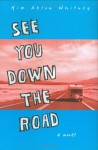 See You Down the Road: A Novel - Kim Ablon Whitney