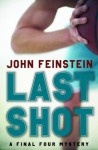 Last Shot: A Final Four Mystery - John Feinstein