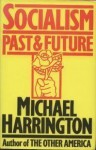 Socialism: Past and Future - Michael Harrington, Irving Howe