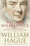William Wilberforce: The Life of the Great Anti-Slave Trade Campaigner - William Hague