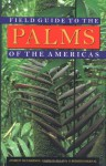 Field Guide to the Palms of the Americas (Princeton Paperbacks) - Andrew Henderson, Gloria Galeano, Rodrigo Bernal