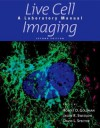 Live Cell Imaging: A Laboratory Manual - Robert D. Goldman, Jason R. Swedlow, David L. Spector