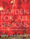 A Garden for All Seasons: Create a Year-Round Beautiful Garden - Pippa Greenwood