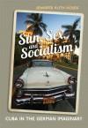Sun, Sex and Socialism: Cuba in the German Imaginary - University of Toronto Press, Jennifer Ruth Hosek