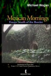 Mexican Mornings: Essays South Of The Border - Michael Hogan