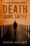 Death Sung Softly - A Sam Prichard Novel (The Sam Prichard Series) (Volume 2) - David Archer