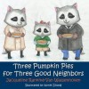 Three Pumpkin Pies for Three Good Neighbors - Jacqueline Rankine-Van Wassenhoven