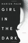 Girl in the Dark: A Novel - Marion Pauw, Hester Velmans