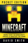 Minecraft - Pocket Edition: More than 100 Minecraft Hacks to Master the Game - David Smith