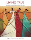Living True: Lesbian Women Share Stories of Faith - Margaret O'Gorman, Anne Peper Perkins