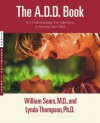 The A.D.D. Book: New Understandings, New Approaches to Parenting Your Child - William Sears, Lynda Thompson
