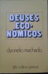 Deuses econômicos - Dyonelio Machado
