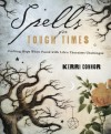 Spells for Tough Times: Crafting Hope When Faced With Life's Thorniest Challenges - Kerri Connor