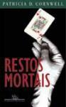 Restos Mortais - Patricia Cornwell