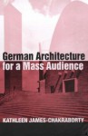 German Architecture For A Mass Audience - Kathleen James
