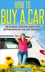 How to Buy a Car: The Ultimate Car Buying Guide to Not Getting Ripped Off and Saving Thousands! (Car Buying - Car Buying Guide - Car Repair - Buying a Car - Car Sales - Car Buying Strategy) - Mark Riley