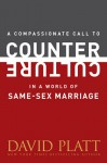 A Compassionate Call to Counter Culture in a World of Same-Sex Marriage (Counter Culture Booklets) - David Platt
