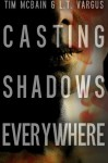 Casting Shadows Everywhere - Tim McBain, L.T. Vargus