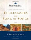 Ecclesiastes and Song of Songs (Teach the Text Commentary Series) - Edward Curtis, Mark Strauss, John Walton
