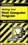 CliffsNotes Writing Your First Computer Program - Allen Wyatt