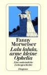 Lalu Lalula, Arme Kleine Ophelia. Eine Unheimliche Liebesgeschichte - Fanny Morweiser