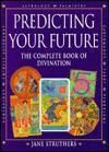 Predicting Your Future: The Complete Book of Divination - Jane Struthers