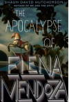The Apocalypse of Elena Mendoza - Shaun David Hutchinson