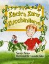 Zack's Zany Zucchiniland - Sandy Baker, Amanda K. Baker