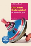 Lasst unsere Kinder spielen!: Der Schlüssel zum Erfolg (Frühe Bildung und Erziehung) (German Edition) - Andre Frank Zimpel, Gerald Hüther
