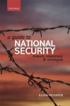 A Guide to National Security: Threats, Responses and Strategies - Julian Richards