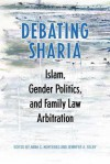 Debating Sharia: Islam, Gender Politics, and Family Law Arbitration - University of Toronto Press
