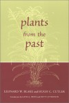 Plants from the Past: Works Of Leonard W. Blake & Hugh C. Cutler - Leonard Blake, Hugh Carson Cutler, Patty Jo Watson, Gayle J. Fritz