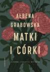 Matki i córki - Ałbena Grabowska-Grzyb